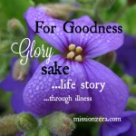 For Goodness Glory Sake! – God is Good (part 2)