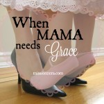 When Mama Needs Grace