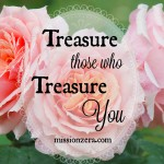 Treasure those who Treasure You